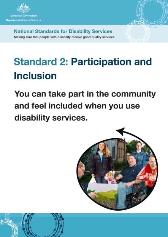 Standard 2: Participation and Inclusion. You can take part in the community and feel included when you use disability services.