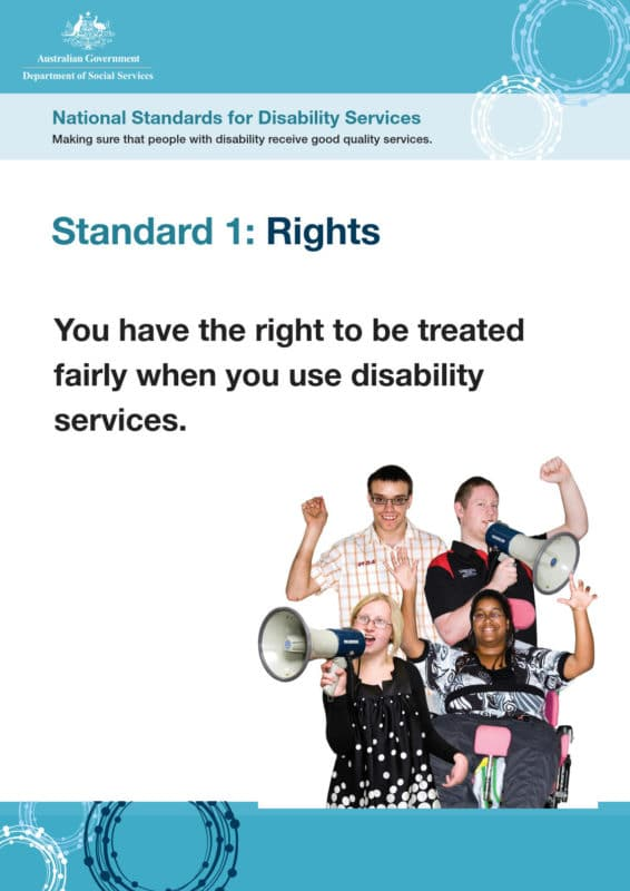 National Standards for Disability Services - Standard 1: Rights. You have the right to be treated fairly when you use disability services.