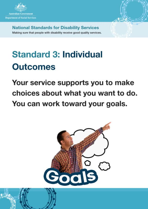 Standard 3: Individual Outcomes. Your service supports you to make choices about what you want to do. You can work toward your goals.